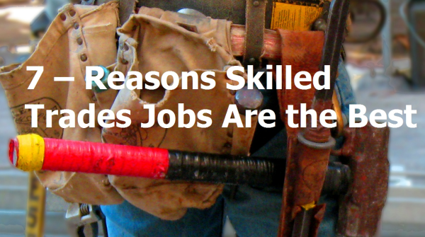 7 - Reasons Skilled Trades Jobs Are the Best