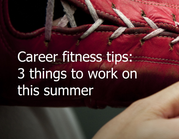 Career fitness tips: 3 things to work on this summer